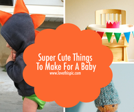 Super Cute Things To Make For A Baby