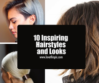 10 Inspiring Hairstyles and Looks