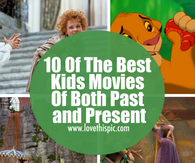 10 Of The Best Kids Movies Of Both Past and Present