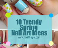 10 Trendy Spring Nail Art Ideas
