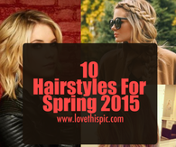 10 Hairstyles For Spring 2015