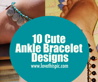 10 Cute Ankle Bracelet Designs