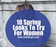 10 Spring Looks To Try For Women