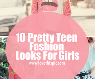 10 Pretty Teen Fashion Looks For Girls