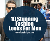 10 Stunning Fashion Looks For Men