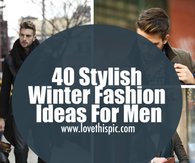 40 Stylish Winter Fashion Ideas For Men