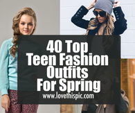 40 Top Teen Fashion Outfits For Spring