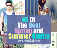 40 Of The Best Spring and Summer Outfits