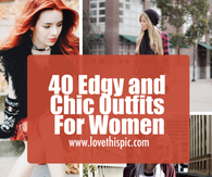 40 Edgy and Chic Outfits For Women
