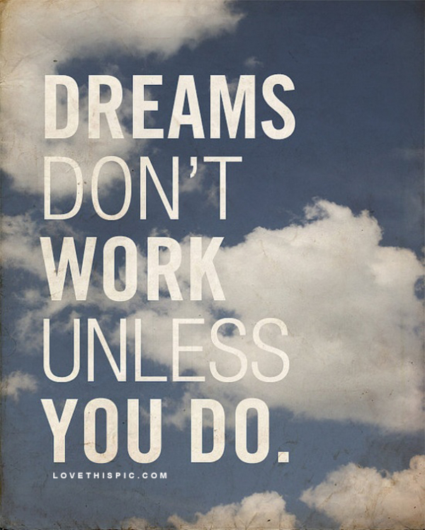 Dream Quotes: Dreams Don't Work Unless You Do Pictures, Photos, And