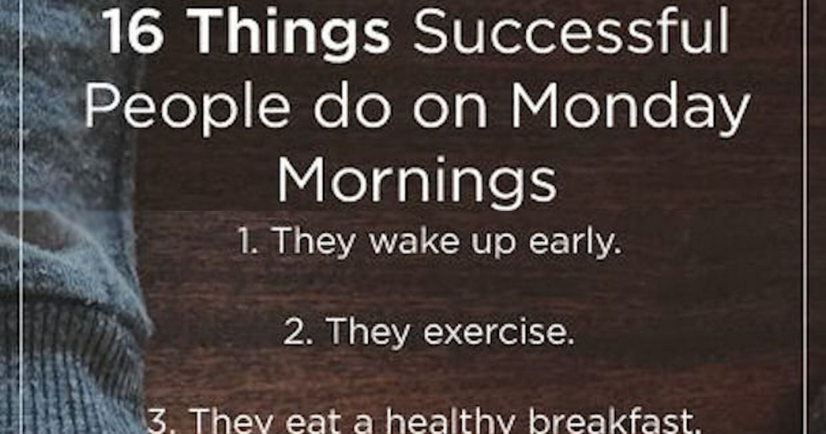 16 Things Successful People Do On Monday Mornings Pictures