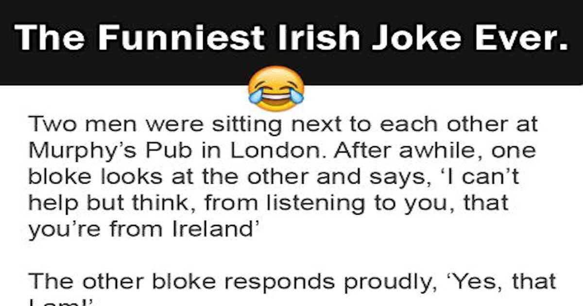The Funniest Irish Joke Ever Pictures, Photos, and Images