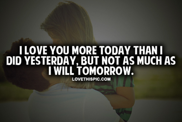 I Love You More Today Than I Did Yesterday Pictures