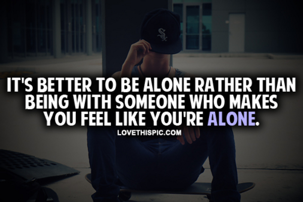 Better To Be Alone Quotes. QuotesGram