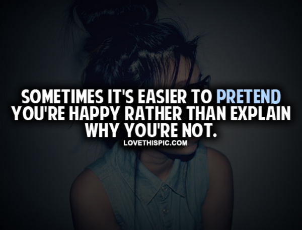 its easier to pretend you re happy pictures photos and images for