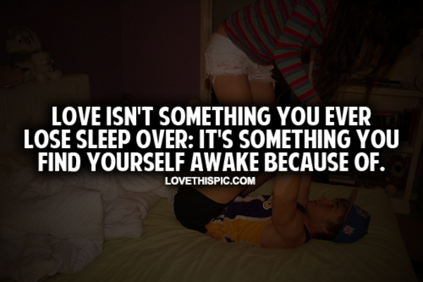 Love Finds You Quote: Love Isn't Something You Ever Lose Sleep Over Pictures
