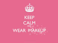 Keep calm and wear makeup