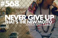 Never give up, thats the new motto