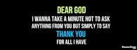 Dear God, thank you for all i have