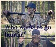 Who wants to go huntin?