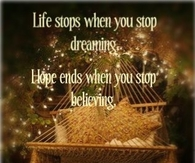 Life stops when you stop dreaming....
