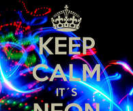 Keep Calm it's Neon Party