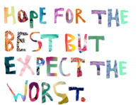 Hope for the best but expect the worst