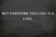 not everything you lose is a loss
