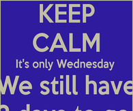 Keep Calm its Wednesday