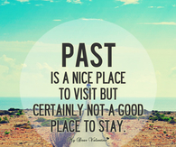 Past is not a good place to stay