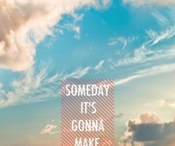 Someday it is going to make sense