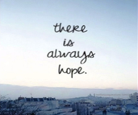 There is Always Hope