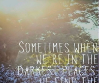 Sometimes When Were in the Darkest Places