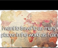 I Want to Travel To As Many Places