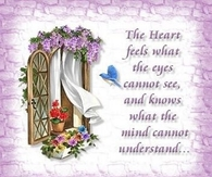 The heart feels what the eyes cannot see...