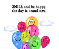 Smile and be happy, the day is brand new