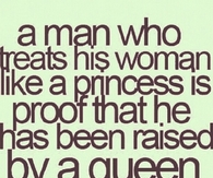 a man who treats his woman like a princess