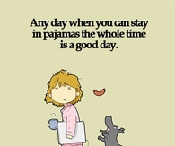 Any day when you can stay in pajamas....