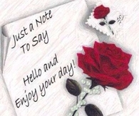 Just a note to day Hello and enjoy your day