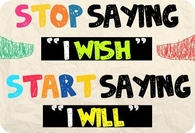 Stop saying I wish - Start saying I Will!