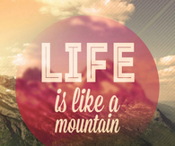 Life is like a mountain