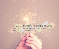 Cause there's a spark in you...Katy Perry