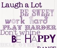 Laugh a lot, Be Sweet, Work Hard, Play Harder