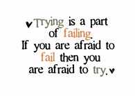 Trying is a part of failing...