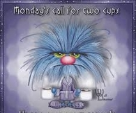 Monday's call for 2 cups!  Have a great week!