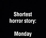 Shortest horror story, monday