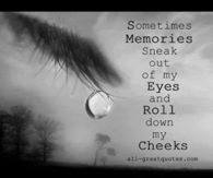 Sometimes Memories Sneak Out Of My Eyes