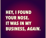 Found Nose In My Business Again
