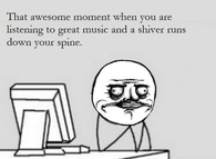 That awesome moment when you are listening to music