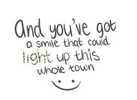 And you've got a smile that could light up this whole town!